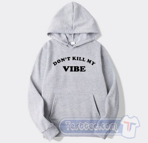 Don't Kill My Vibe Graphic Hoodie