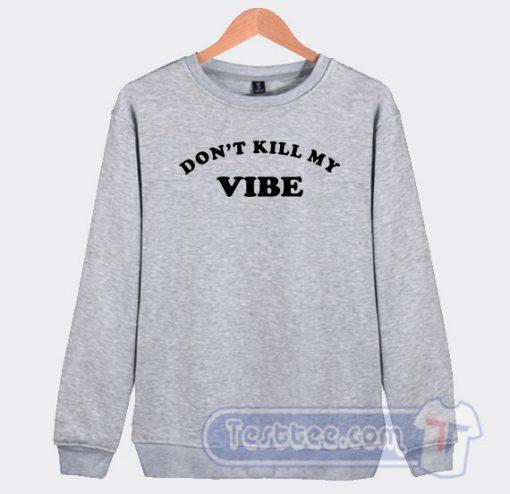 Don't Kill My Vibe Graphic Sweatshirt