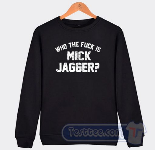 Who The Fuck Is Mick Jagger Graphic Sweatshirt