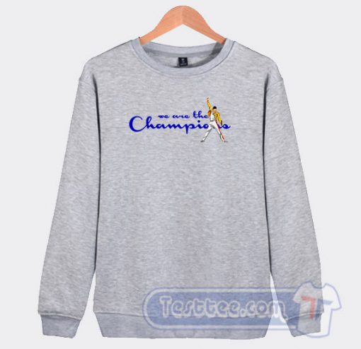 We Are The Champions Freddie Mercury Sweatshirt