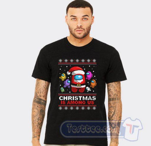 Christmas is Among Us Christmas Ugly Tees