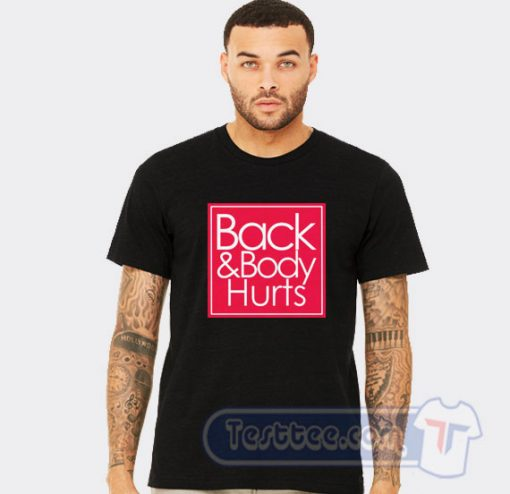 Cheap Back And Body Hurts Tee