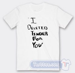 Cheap White Lie Party I Deleted Tinder For You Tees