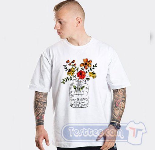 Cheap You Belong Among The Wildflowers Tees