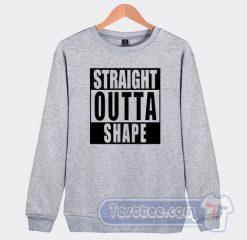 Cheap Straight Outta Shape Sweatshirt